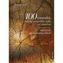 100 MONDAT, AMELY MEGVÁLTOZTATTA AZ ÉLETEMET - METSZETEK EGY PSZICHOLÓGUS LELKÉRŐL