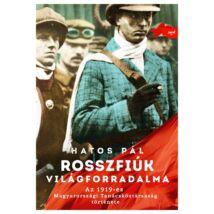 ROSSZFIÚK VILÁGFORRADALMA -AZ 1919-ES MAGYARORSZÁGI TANÁCSKÖZTÁRSASÁG TÖRTÉNETE