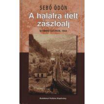 A HALÁLRA ÍTÉLT ZÁSZLÓALJ - GYIMESI-SZOROS, 1944
