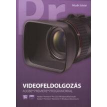 VIDEOFELDOLGOZÁS ADOBE PREMIERE PROGRAMOKKAL
