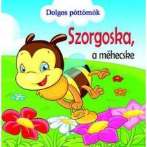 DOLGOS PÖTTÖMÖK - SZORGOSKA A MÉHECSKE