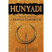 HUNYADI 7. - A FÉLHOLD TÜNDÖKLÉSE