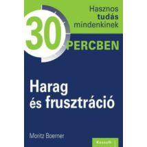 HARAG ÉS FRUSZTRÁCIÓ - 30 PERCBEN