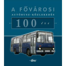 A FŐVÁROSI AUTÓBUSZ-KÖZLEKEDÉS 100 ÉVE