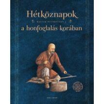 HÉTKÖZNAPOK A HONFOGLALÁS KORÁBAN