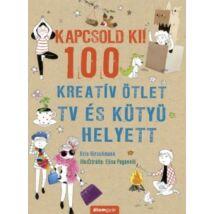 KAPCSOLD KI! 100 KREATÍV ÖTLET TV ÉS KÜTYÜ HELYETT