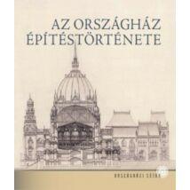 AZ ORSZÁGHÁZ ÉPÍTÉSTÖRTÉNETE