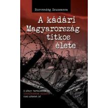 A KÁDÁRI MAGYARORSZÁG TITKOS ÉLETE