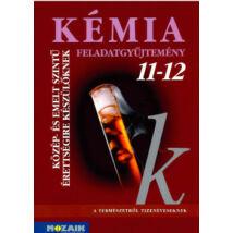 KÉMIA 11-12. KÖZÉP- ÉS EMELT SZINTŰ ÉRETTSÉGIRE KÉSZÜLŐKNEK - FELADATGYŰJTEMÉNY