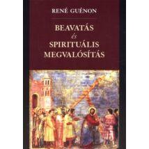BEAVATÁS ÉS SPIRITUÁLIS MEGVALÓSÍTÁS