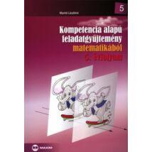 KOMPETENCIA ALAPÚ FELADATGYŰJTEMÉNY MATEMATIKÁBÓL 5. ÉVFOLYAM