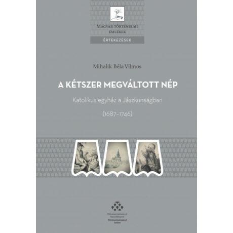 A KÉTSZER MEGVÁLTOTT NÉP - KATOLIKUS EGYHÁZ A JÁSZKUNSÁGBAN (1687-1746)