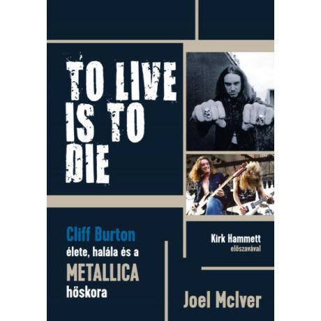 TO LIVE IS TO DIE - CLIFF BURTON ÉLETE, HALÁLA ÉS A METALLICA HŐSKOR
