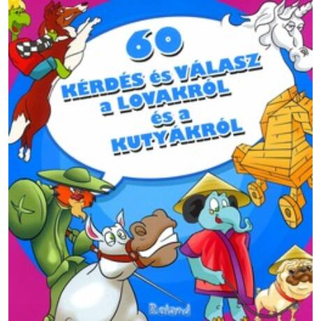 60 KÉRDÉS ÉS VÁLASZ A LOVAKRÓL ÉS A KUTYÁKRÓL