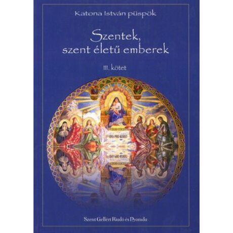 SZENTEK, SZENT ÉLETŰ EMBEREK III.