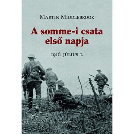 A SOMME-I CSATA ELSŐ NAPJA - 1916. JÚLIUS
