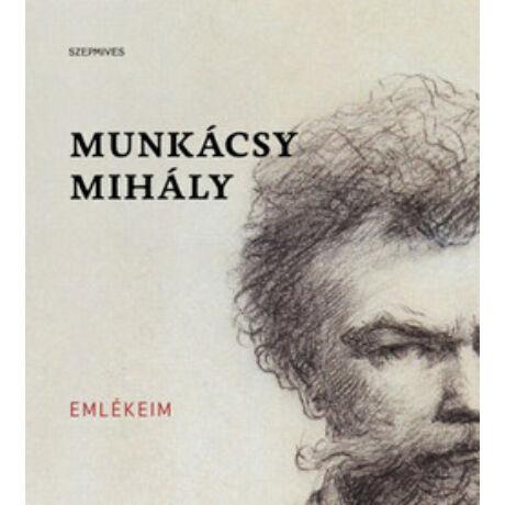 MUNKÁCSY MIHÁLY - EMLÉKEIM