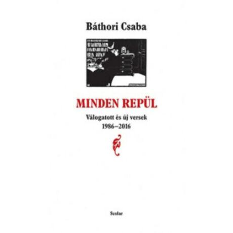 MINDEN REPÜL - VÁLOGATOTT ÉS ÚJ VERSEK 1986-2016