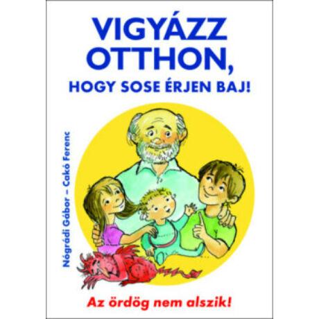 VIGYÁZZ OTTHON, HOGY SOSE ÉRJEN BAJ!