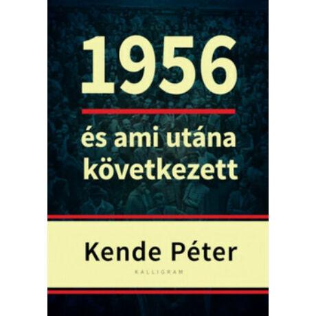 1956 ÉS AMI UTÁNA KÖVETKEZETT