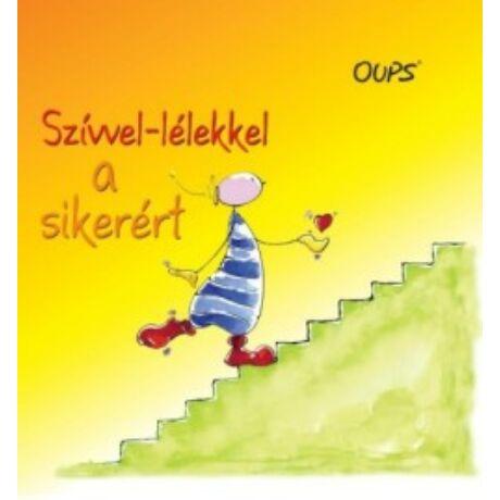 SZÍVVEL-LÉLEKKEL A SIKERÉRT - OUPS