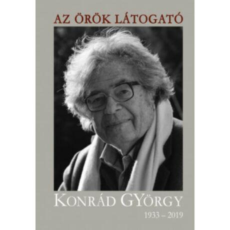 AZ ÖRÖK LÁTOGATÓ - KONRÁD GYÖRGY 1933-2019