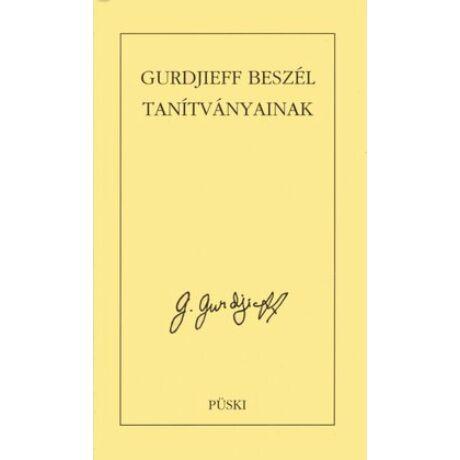 GURDJIEFF BESZÉL TANÍTVÁNYAINAK