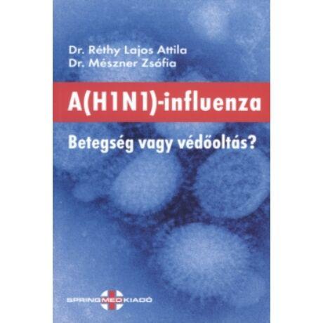 A H1N1-INFLUENZA - BETEGSÉG VAGY VÉDŐOLTÁS?